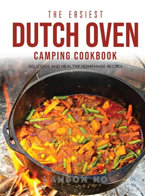The Easiest Dutch Oven Camping Cookbook: Delicious and Healthy Homemade Recipes Cover Image