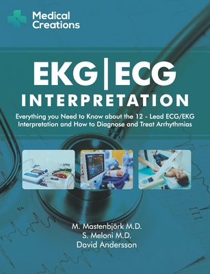 EKG/ECG Interpretation: Everything you Need to Know about the 12-Lead ECG/EKG Interpretation and How to Diagnose and Treat Arrhythmias Cover Image