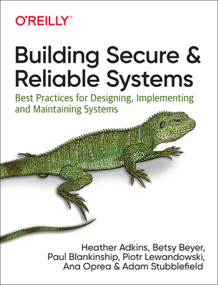 Building Secure and Reliable Systems: Best Practices for Designing, Implementing, and Maintaining Systems Cover Image