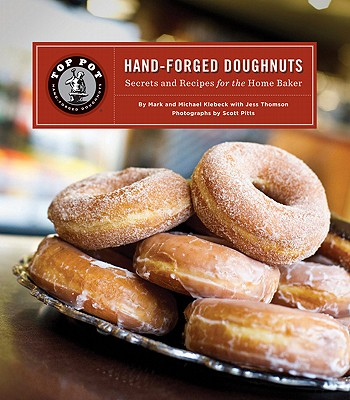 Top Pot Hand-Forged Doughnuts: Secrets and Recipes for the Home Baker Cover Image