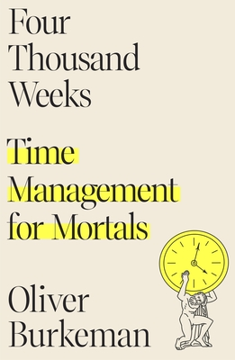 Four Thousand Weeks: Time Management for Mortals Cover Image