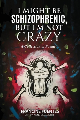 I Might Be Schizophrenic, But I'm Not Crazy Cover Image