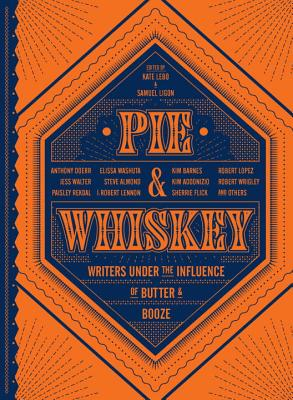 Pie & Whiskey: Writers Under the Influence of Butter & Booze Cover Image
