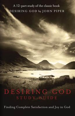 Desiring God DVD Study Guide: Finding Complete Satisfaction and Joy in God Cover Image