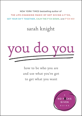 You Do You: How to Be Who You Are and Use What You've Got to Get What You Want (A No F*cks Given Guide) Cover Image