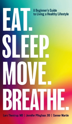 Eat. Sleep. Move. Breathe: The Beginner's Guide to Living A Healthy Lifestyle Cover Image