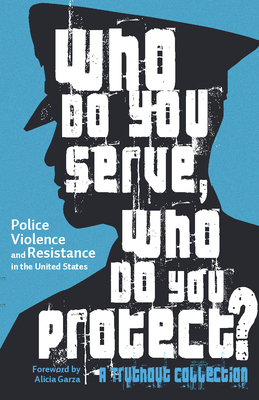 Who Do You Serve, Who Do You Protect?: Police Violence and Resistance in the United States Cover Image
