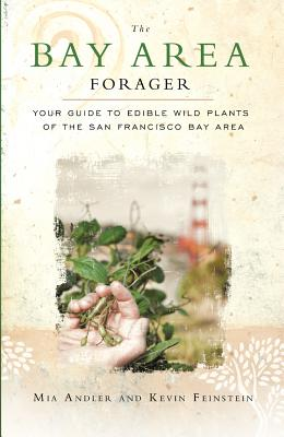The Bay Area Forager: Your Guide to Edible Wild Plants of the San Francisco Bay Area Cover Image