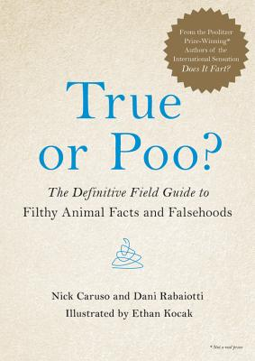 True or Poo?: The Definitive Field Guide to Filthy Animal Facts and Falsehoods (Does It Fart Series #2) Cover Image