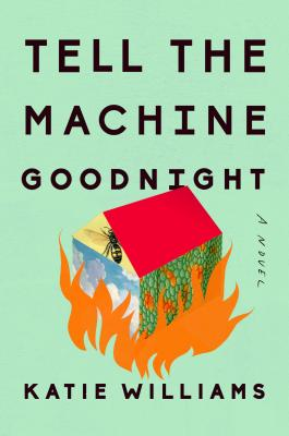 Tell the Machine Goodnight: A Novel Cover Image