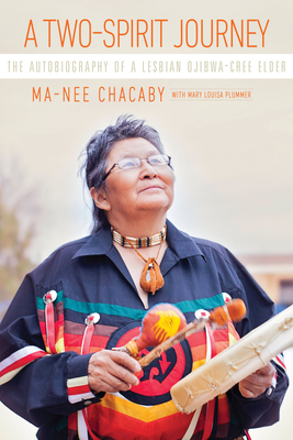 A Two-Spirit Journey: The Autobiography of a Lesbian Ojibwa-Cree Elder (Critical Studies in Native History #18) Cover Image