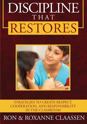 Discipline that Restores: Strategies to Create Respect, Cooperation, and Responsibility in the Classroom Cover Image