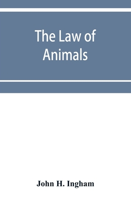 The law of animals: a treatise on property in animals, wild and domestic and the rights and responsibilities arising therefrom Cover Image