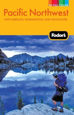 Fodor's Pacific Northwest: with Oregon, Washington, and Vancouver Cover Image