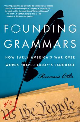Founding Grammars: How Early America's War Over Words Shaped Today's Language Cover Image