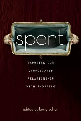 Spent: Exposing Our Complicated Relationship with Shopping Cover Image