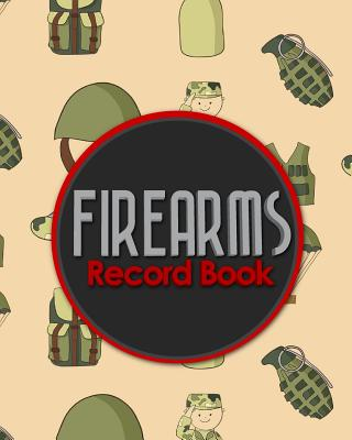 Firearms Record Book: Acquisition And Disposition Book FFL, Inventory Log Book, Firearms Inventory, Personal Firearm Log Book, Cute Army Cov Cover Image