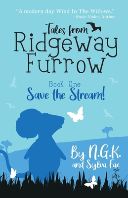 Tales From Ridgeway Furrow: Book 1 - Save The Stream!: A chapter book for 7-10 year olds. (Harry the Happy Mouse #6) Cover Image