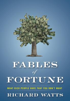 Fables of Fortune: What Rich People Have That You Don't Want Cover Image