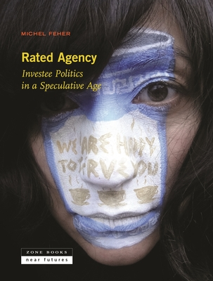 Rated Agency: Investee Politics in a Speculative Age (Zone / Near Futures) Cover Image