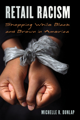 Retail Racism: Shopping While Black and Brown in America (Perspectives on a Multiracial America) Cover Image