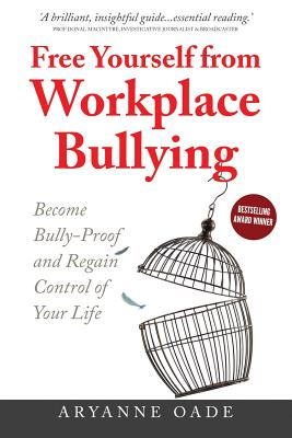 Free Yourself from Workplace Bullying: Become Bully-Proof and Regain Control of Your Life Cover Image