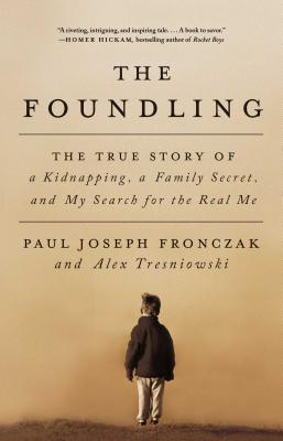 The Foundling: The True Story of a Kidnapping, a Family Secret, and My Search for the Real Me Cover Image