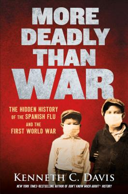 More Deadly Than War: The Hidden History of the Spanish Flu and the First World War Cover Image