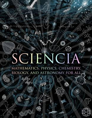 Sciencia: Mathematics, Physics, Chemistry, Biology and Astronomy for All. Burkard Polster ... [Et Al.] Cover Image