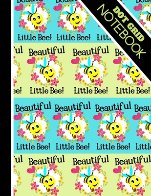 Dot Grid Notebook: Cute 'Beautiful Little Bee' Quote - Dotted Bullet Style Notebook for Kids Cover Image