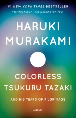 Colorless Tsukuru Tazaki and His Years of PilgrimageHaruki Murakami