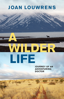 A Wilder Life: Journey of an Adventuring Doctor Cover Image