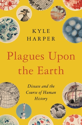 Plagues Upon the Earth: Disease and the Course of Human History (Princeton Economic History of the Western World #106) Cover Image