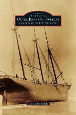 Outer Banks Shipwrecks: Graveyard of the Atlantic (Images of America (Arcadia Publishing)) Cover Image
