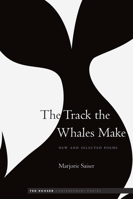 The Track the Whales Make: New and Selected Poems (Ted Kooser Contemporary Poetry) Cover Image