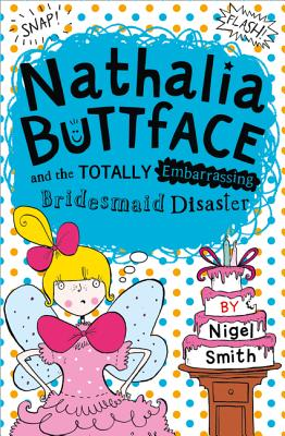 Nathalia Buttface and the Totally Embarrassing Bridesmaid Disaster (Nathalia Buttface) Cover Image