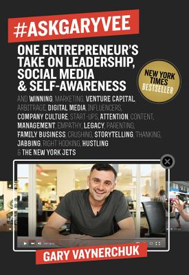#AskGaryVee: One Entrepreneur's Take on Leadership, Social Media, and Self-Awareness Cover Image