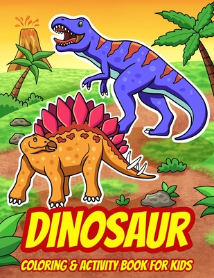 Dinosaur Coloring & Activity Book For Kids: A Fun Collection of Dot to Dot Puzzles, Word Search, Coloring, and More! (Ages 4 - 8) Cover Image