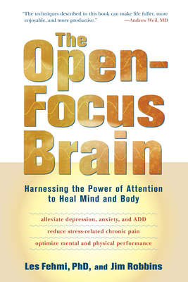 The Open-Focus Brain: Harnessing the Power of Attention to Heal Mind and Body [With CDROM] Cover Image
