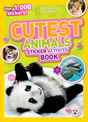 National Geographic Kids Cutest Animals Sticker Activity Book: Over 1,000 stickers! Cover Image