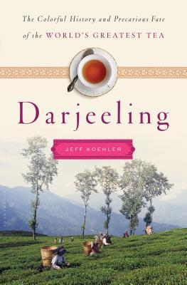 Darjeeling: The Colorful History and Precarious Fate of the World's Most Famous Tea Cover Image