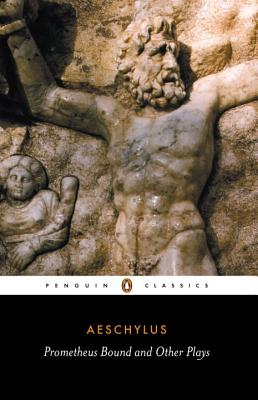 Prometheus Bound and Other Plays: Prometheus Bound, The Suppliants, Seven Against Thebes, The Persians Cover Image