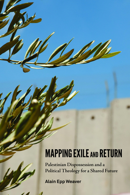 Mapping Exile and Return: Palestinian Dispossession and a Political Theology for a Shared Future Cover Image