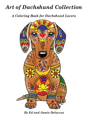 Art of Dachshund Coloring Book: Coloring Book for Dog Lovers Cover Image