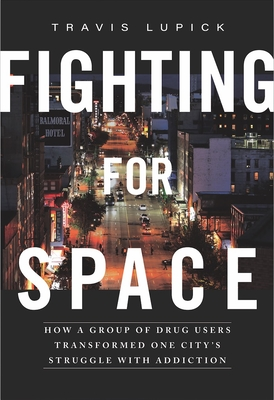 Fighting for Space: How a Group of Drug Users Transformed One Cityas Struggle with Addiction Cover Image