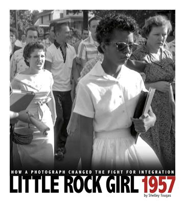 Little Rock Girl 1957: How a Photograph Changed the Fight for Integration (Captured History) Cover Image
