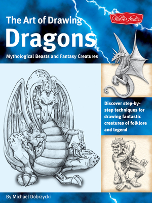 The Art of Drawing Dragons, Mythological Beasts, and Fantasy Creatures Cover