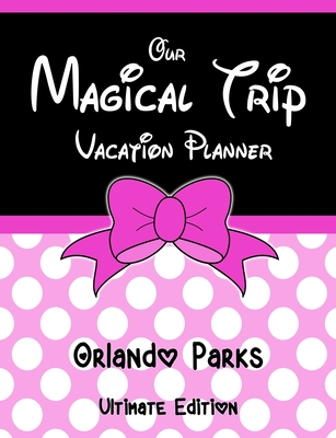 Our Magical Trip Vacation Planner Orlando Parks Ultimate Edition - Pink Spotty Cover Image