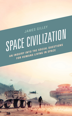 Space Civilization: An Inquiry into the Social Questions for Humans Living in Space Cover Image