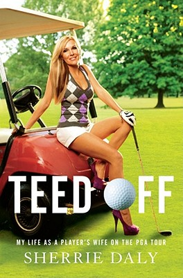Teed Off: My Life as a Player's Wife on the PGA Tour Cover Image